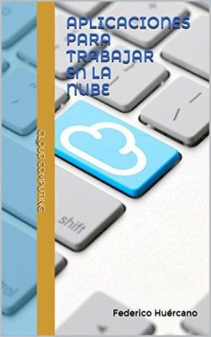 Aplicaciones para trabajar en la nube: Cloud Computing Federico Huércano