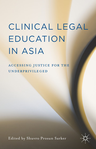 Clinical Legal Education in Asia: Accessing Justice for the Underprivileged  by  Shuvro Prosun Sarker