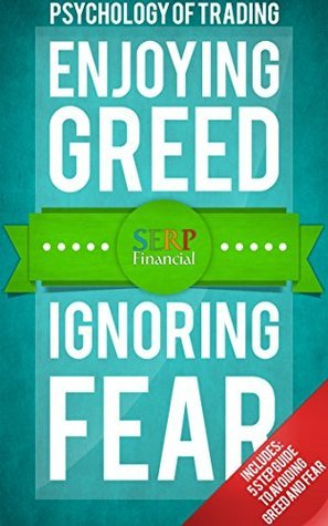 Psychology Of Investing and Trading: Enjoying Greed and Ignoring Fear (SERP Financial Book 2)  by  Ryan Snell