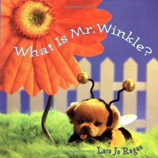What Is Mr. Winkle?  by  Lara Jo Regan