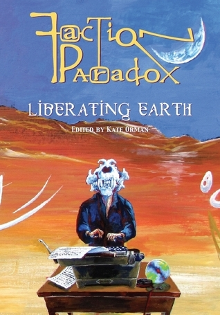 Faction Paradox Liberating Earth  by  Kate Orman