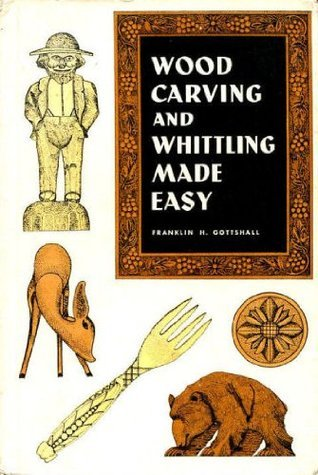 Wood Carving and Whittling Made Easy Franklin H. Gottshall