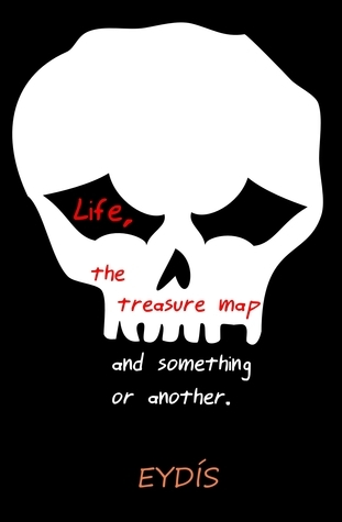 Life, the Treasure Map and something or another.  by  Eydis