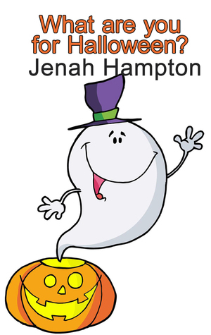 What Are You For Halloween (Illustrated Childrens Book Ages 2-5)  by  Jenah Hampton