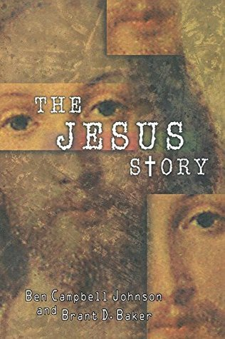 The Jesus Story: The Most Remarkable Life of All Time  by  Ben Campbell Johnson