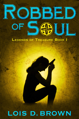 Robbed of Soul: Legends of Treasure Book 1  by  Lois D. Brown