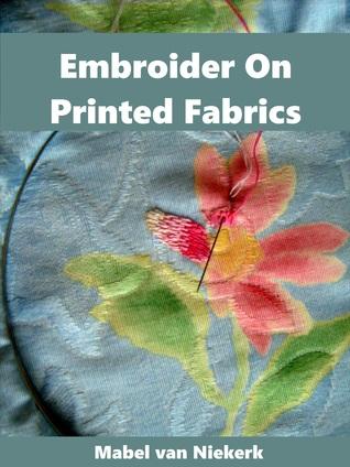 Embroider On Printed Fabrics Mabel van Niekerk