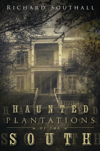 Haunted Plantations of the South Richard Southall