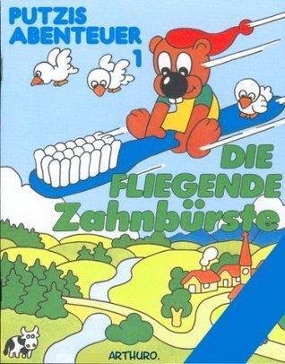 Die fliegende Zahnbürste (Putzis Abenteuer 1)  by  ARTHURO.