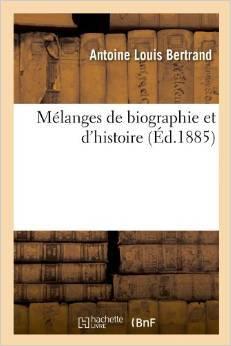 Mélanges de biographie et dhistoire Antoine Louis Bertrand