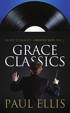 Grace Classics: Escape to Reality Greatest Hits, Volume 2  by  Paul Ellis