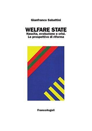 Welfare state. Nascita, evoluzione e crisi. Le prospettive di riforma (Università-Economia) Sabattini Gianfranco