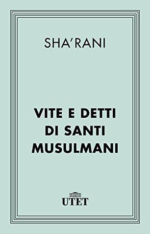 Vite e detti di santi musulmani  by  Sharani