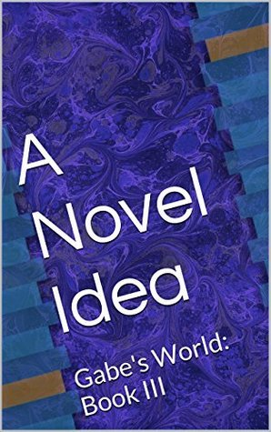 A Novel Idea: Gabes World: Book III  by  J.A. Yonkers