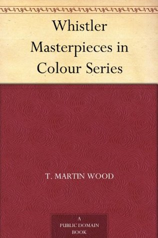 Whistler Masterpieces in Colour Series T. Martin Wood