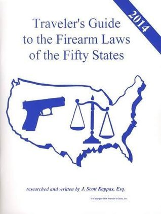 2014 United States Travelers Guide to the Firearm Laws of the 50 States (Gun Laws for All Fifty States, 18th Edition)  by  J. Scott Kappas