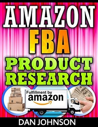 Amazon FBA: Product Research: How to Search Profitable Products to Sell on Amazon: Best Amazon Selling Secrets Revealed: The Amazon FBA Selling Guide (amazon ... amazon, fulfillment  by  amazon, fba Book 4) by Dan Johnson
