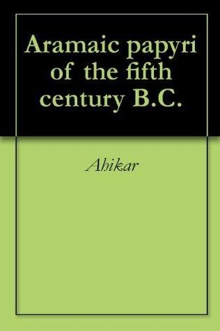 Aramaic papyri of the fifth century B.C.  by  Ahikar
