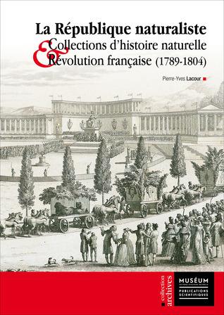 La République Naturaliste: Collections d'Histoire Naturelle et Révolution Française (1789-1804)  by  Pierre-Yves Lacour