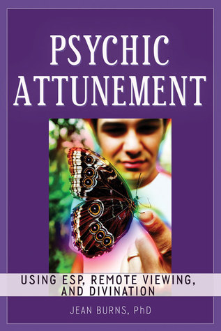Psychic Attunement: Using ESP, Remote Viewing, and Divination  by  Jean Burns