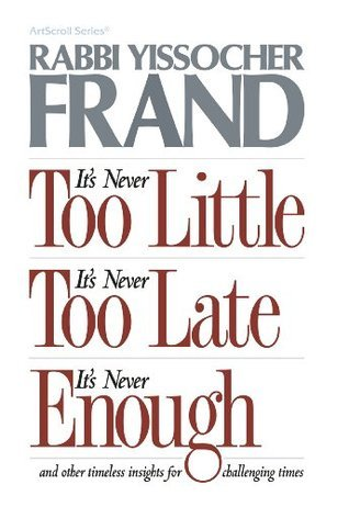 Its Never Too Little, Its Never Too Late, Its Never Enough: And Other Other Timeless Insights for Challenging Times (Artscroll Series) Yissocher Frand