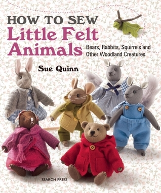How to Sew Little Felt Animals Sue Quinn