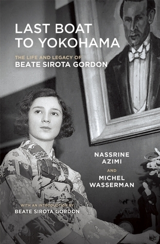 Last Boat to Yokohama: The Life and Legacy of Beate Sirota Gordon Nassrine Azimi