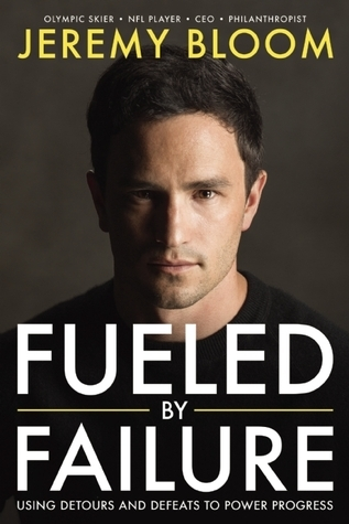 Fueled By Failure: Using Detours and Defeats to Power Progress Jeremy  Bloom