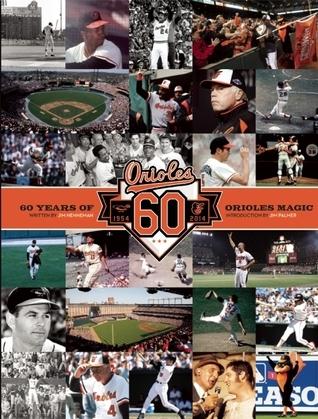 Baltimore Orioles: 60 Years of Orioles Magic Jim Henneman