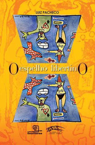 O Espelho Libertino  by  Luiz Pacheco
