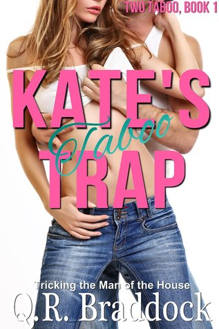 Kates Taboo Trap (Tricking the Man of the House) (Two Taboo Book 1)  by  Q.R. Braddock