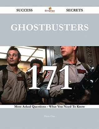 Ghostbusters 171 Success Secrets - 171 Most Asked Questions On Ghostbusters - What You Need To Know  by  Diana Chan