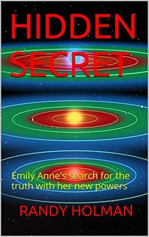 HIDDEN SECRET: Emily Annes search for the truth with her new powers RANDY HOLMAN