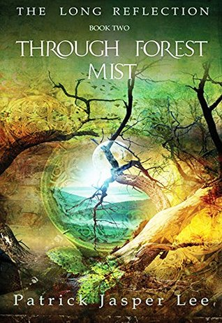 Through Forest Mist (The Long Reflection Book 2) Patrick Jasper Lee