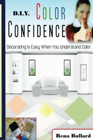 D.I.Y. Color Confidence (D.I.Y. Decorating Book 1)  by  Rena Bullard