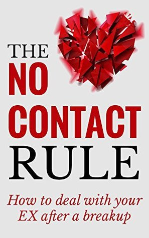 Breakup: The No Contact Rule: How To Deal With Your EX After A Breakup Using The No Contact Rule by Anton Robbins