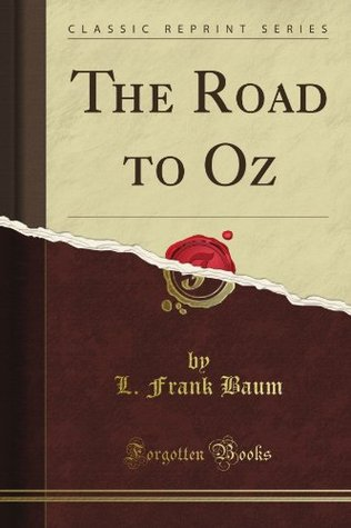 The Road to Oz: In Which Is Related How Dorothy Gale of Kansas, the Shaggy Man, Button Bright, and Polychrome the Rainbows Daughter Met on an ... to the Marvelous Land of Oz  by  L. Frank Baum