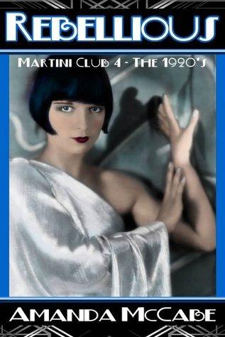 Rebellious (Martini Club 4 - The 1920s, #1)  by  Amanda McCabe