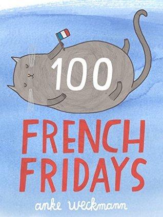 100 French Fridays  by  Anke Weckmann