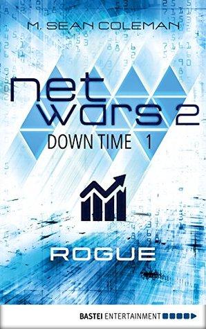 netwars 2 - Down Time 1: Rogue: Thriller (netwars 2 - A Cyber Crime Thriller)  by  M. Sean Coleman