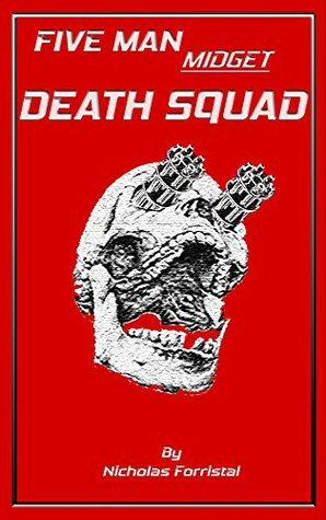 Five Man Midget Death Squad: A Chronicles of M Story  by  Nicholas Forristal