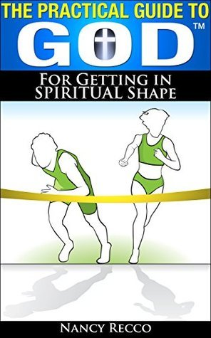 THE PRACTICAL GUIDE TO GOD (TM) FOR GETTING IN SPIRITUAL SHAPE  by  NANCY RECCO