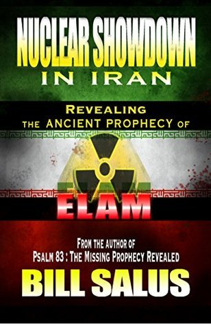Nuclear Showdown in Iran, Revealing the Ancient Prophecy of Elam  by  Bill Salus