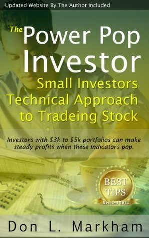 The Power Pop Investor: Small Investors Technical Approach to Trading Stock  by  Don Markham