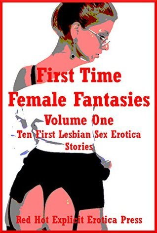 First Time Female Fantasies Volume One: Ten First Lesbian Sex Erotica Stories Andi Allyn