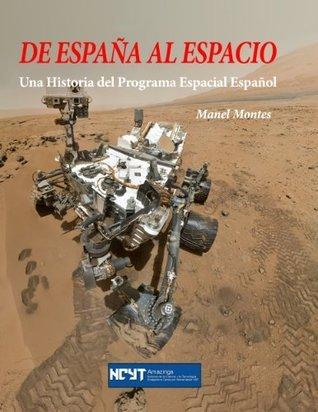 De España al Espacio: Una Historia del Programa Espacial Español  by  Manel Montes