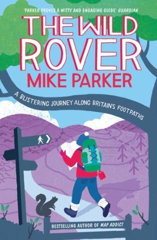 The Wild Rover: A Blistering Journey Along Britains Footpaths Mike Parker