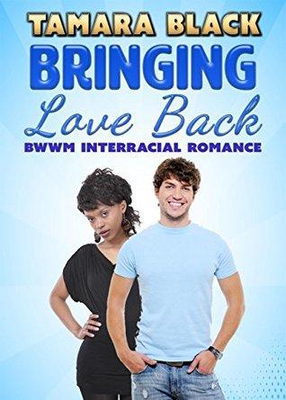 Bringing Love Back: BWWM Interracial Romance  by  Tamara Black