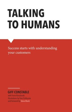 Talking to Humans: Success starts with understanding your customers Giff Constable