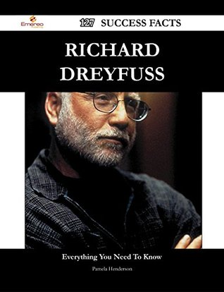 Richard Dreyfuss 127 Success Facts - Everything you need to know about Richard Dreyfuss  by  Pamela Henderson